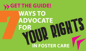 7 Ways to Advocate for Your Rights in Foster Care